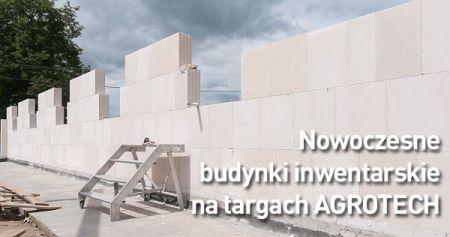 Budynki inwentarskie na targach AGROTECH w Kielcach!