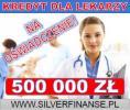 Kredyt dla LEKARZY do 500 000 - NA OŚWIADCZENIE!
